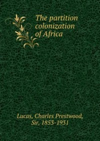 The partition & colonization of Africa (1922)