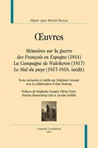 uvres. Mémoires sur la guerre des Français en Espagne (1814). La Campagne de Walcheren (1817). Le Mal du pays (1817-1818, inédit).