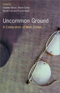 Uncommon Ground: A Celebration of Matt Cohen