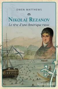 Nicolaï Rezanov : Le rêve d'une amérique russe