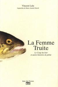 La Femme Truite : Le coup du soir et autres histoires de pêche