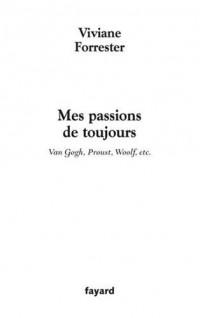 Mes passions de toujours : Van Gogh, Proust, Woolf, etc.