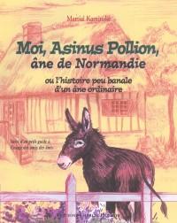 Moi, Asinus Pollion, âne de Normandie : Ou l'histoire peu banale d'un âne ordinaire