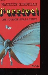 J'arrive ! 1892-1919-1942. (Une journée sur la terre - 1). 1977. (Littérature, Edition)