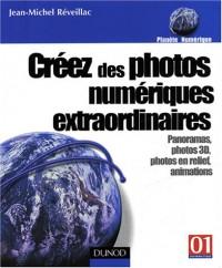 Créez des photos numériques extraordinaires - Panoramas, images 3D, photos en relief, animations