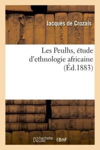 Les Peulhs, étude d'ethnologie africaine, (Éd.1883)