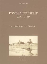 Pont-Saint-Esprit 18501950 : Derrière la pierre, l'homme