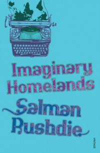 Imaginary Homelands: Essays and Criticism 1981-1991