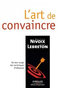 L'art de convaincre : Du bon usage des techniques d'influence