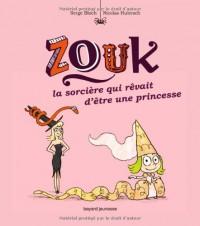 Zouk la Sorcière Qui Revait d'Etre une Princesse