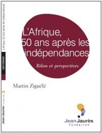 L'Afrique, 50 ans après les indépendances : Bilan et perspectives