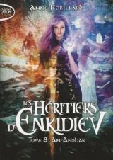 Les Héritiers d'Enkidiev - tome 8 An-Anshar [Poche]