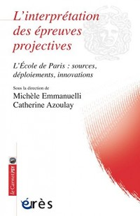 L'interprétation des épreuves projectives : L'Ecole de Paris : sources, déploiements, innovations