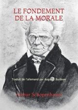 LE FONDEMENT DE LA MORALE: Traduit de l'allemand par Auguste Burdeau