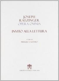 Joseph Ratzinger. Opera Omnia. Invito alla lettura