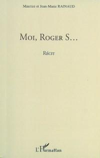Moi, Roger S...