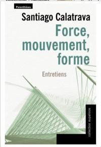 Force, mouvement, forme : Entretiens