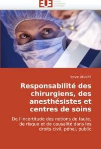 Responsabilité des chirurgiens, des anesthésistes et centres de soins: De l'incertitude des notions de faute, de risque et de causalité dans les droits civil, pénal, public