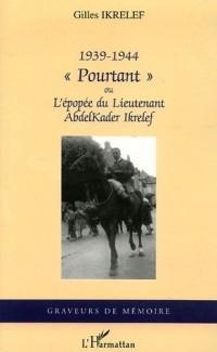 Pourtant : Ou l'épopée du Lieutenant AbdelKader Ikrelef 1939-1944