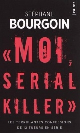 Moi, serial killer : Douze terrifiantes confessions de tueurs en série [Poche]