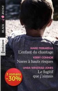 L'enfant du chantage - Noces à hauts risques - Le fugitif que j'aimais: 1 livre acheté = des cadeaux à gagner