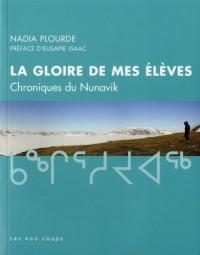 La gloire de mes élèves : Chroniques de Nunavik