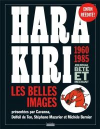 Hara Kiri, journal bête et méchant: Les belles images, 1960-1985