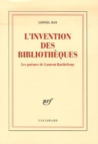 L'invention des bibliothèques: Les poèmes de Laurent Barthélemy
