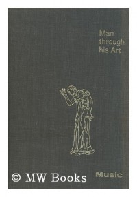 Man through His Art / Edited by Anil De Silva, Otto Von Simson and Roger Hinkes. Vol.2, Music