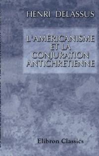 L'américanisme et la conjuration antichrétienne