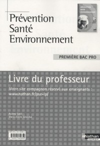Prévention Santé Environnement 1e Bac pro : Livre du professeur, programme 2010