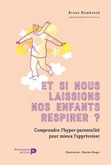 Et si nous laissions nos enfants respirer ?: Comprendre l'hyper-parentalité pour mieux l'apprivoiser [Ebook - Kindle]