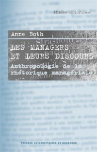 Les managers et leurs discours : Ethnologie de la rhétorique managériale