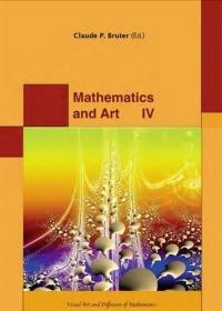 Mathematics and Art : Visual Art and Diffusion of Mathematics Tome 4