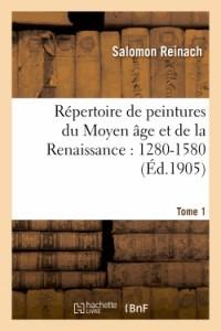 Repertoire de Peintures du Moyen Age et de la Renaissance : 1280-1580. Tome 1