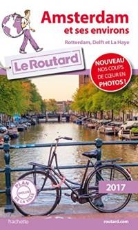 Guide du Routard Amsterdam et ses environs 2017: Rotterdam, Delft et La Haye