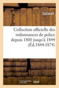 Collection Ordonnances de Police ed 1844 1874