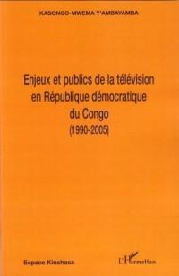 Enjeux et et publics de la télévision en République démocratique du Congo (1990-2005)
