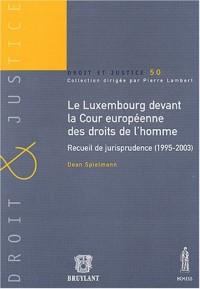 Le Luxembourg devant la Cour européenne des droits de l'homme : Recueil de jurisprudence (1995-2003)