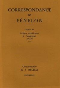 Correspondance de Fénelon - Tome III : Lettres antérieures à l'épiscopat, 1670-1695