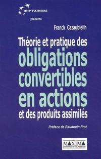 Théories et pratiques des obligations convertibles en actions et de leurs produits assimilés