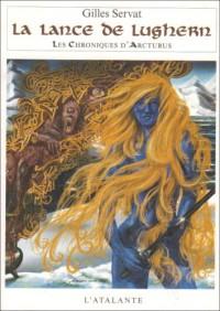 Les chroniques d'Arcturus, Tome 6 : La lance de Lughern