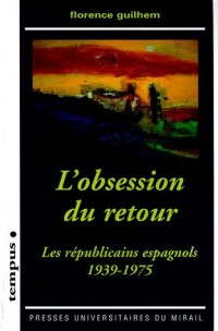 L'obsession du retour : Les républicains espagnols 1939-1975