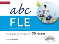 Français Langue Étrangère ABC FLE les Bases du Français en 30 Lecons A1 A2 avec Fichiers Audio