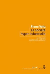 La Société hyper-industrielle - Le nouveau capitalisme productif