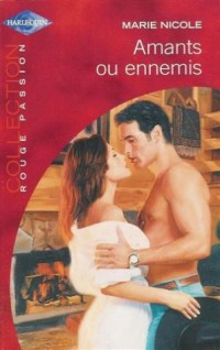 Amants ou ennemis : Collection : Harlequin collection rouge passion n° HS