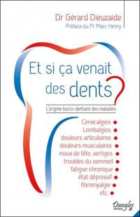 Et si ça venait des dents ? L'origine bucco-dentaire des maladies
