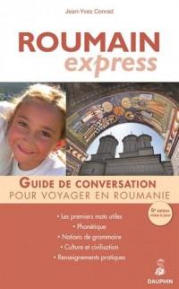Roumain Express : Guide de conversation ; Les premiers mots utiles ; Notions de grammaire ; Culture et civilisation ; Renseignements pratiques