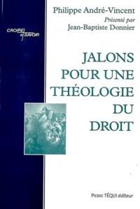 JALONS POUR UNE THEOLOGIE DU DROIT