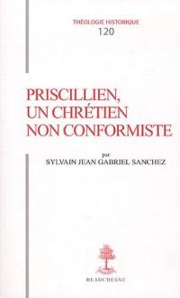 Priscillien, un chrétien non conformiste : Doctrine et Pratique du priscillianisme du IVe au VIe siècle